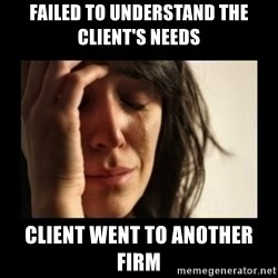 todays problem crying woman - failed to understand the client's needs client went to another firm