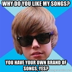 Just Another Justin Bieber - Why do you like my songs? You have your own brand of songs, yes?