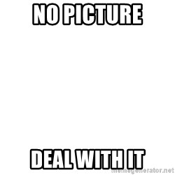 Deal With It - no picture deal with it
