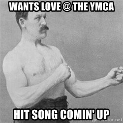 overly manly man - wants love @ the ymca hit song comin' up