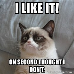 Grumpy cat good - I like it! On second thought I don't.