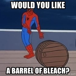 Spiderman and barrel - Would you like a Barrel of bleach?
