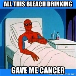 spiderman sick - all this bleach drinking gave me cancer