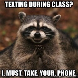evil raccoon - Texting During Class? I. Must. Take. Your. Phone.
