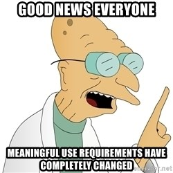 Good News Everyone - Good News Everyone Meaningful Use requirements have completely changed