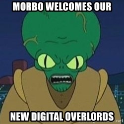 Morbo - Morbo welcomes our new digital overlords