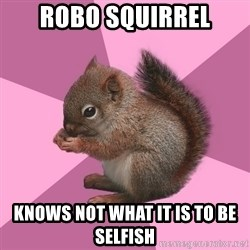 Shipper Squirrel - ROBO SQUIRREL KNOWS NOT WHAT IT IS TO BE SELFISH