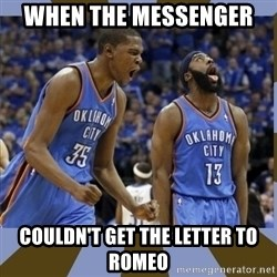 Durant & James Harden - when the messenger  couldn't get the letter to romeo