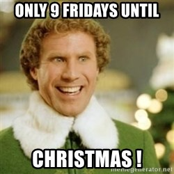 Buddy the Elf - Only 9 Fridays until Christmas !