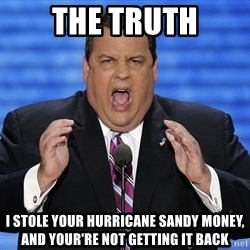 Hungry Chris Christie - The Truth I stole your hurricane sandy money, and your're not getting it back