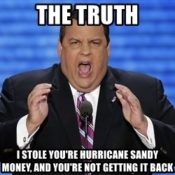 Hungry Chris Christie - The Truth I stole you're hurricane sandy money, and you're not getting it back