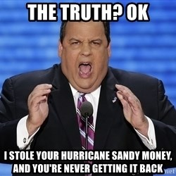 Hungry Chris Christie - The Truth? OK I stole your hurricane sandy money, and you're never getting it back