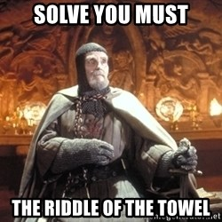 Grail Knight IJ - SOLVE YOU MUST THE RIDDLE OF THE TOWEL