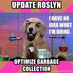 I have no idea what I'm doing dog - update roslyn optimize garbage collection