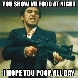 Tony Montana - YOU show me food at night i hope you poop all day