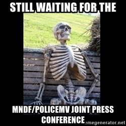 Still Waiting - Still waiting for the MNDF/PoliceMV joint Press Conference