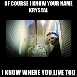 Michael Myers - Of COurse I Know Your Name KRYSTAL I Know Where You Live Too