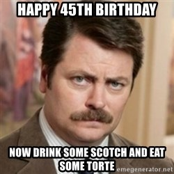 history ron swanson - Happy 45th birthday Now drink some scotch and eat some torte