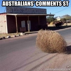 Tumbleweed - Australians' Comments St