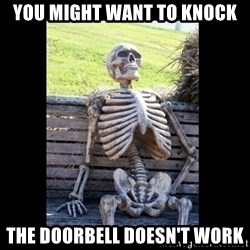 Still Waiting - You might want to knock The doorbell doesn't work