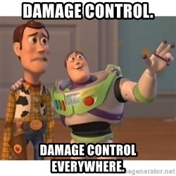 Toy story - Damage control. Damage control everywhere.