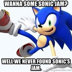 Sonic The Hedgehog - Wanna Some Sonic Jam? Well We Never Found Sonic's Jam.