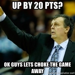 Kevin McFail Meme - up by 20 pts? ok guys lets choke the game away