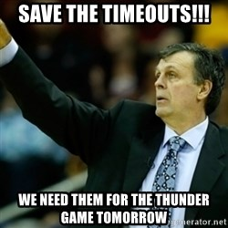Kevin McFail Meme - Save the timeouts!!! We need them for the thunder game tomorrow