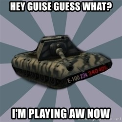 TERRIBLE E-100 DRIVER - Hey Guise guess what? I'm playing AW now