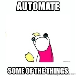 sad do all the things - Automate some of the things