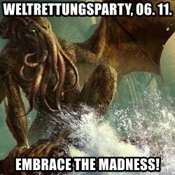 Cthulhu - Weltrettungsparty, 06. 11. Embrace the madness!