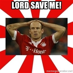 robben - Lord Save ME!