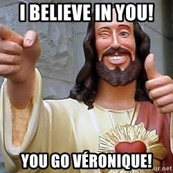 Hippie Jesus - I believe in you! You go Véronique!
