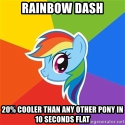 Rainbow Dash - rainbow dash 20% cooler than any other pony in 10 seconds flat