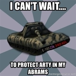 TERRIBLE E-100 DRIVER - I can't wait.... to protect arty in my abrams