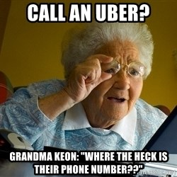 "Internet Grandma Surprise - Call an Uber? Grandma Keon: ""Where the heck is their phone number??"""