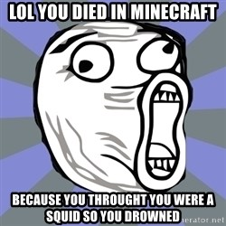 LOL FACE - lol you died in minecraft because you throught you were a squid so you drowned