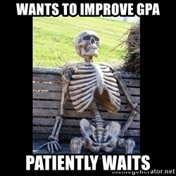 Still Waiting - Wants to improve GPA Patiently waits