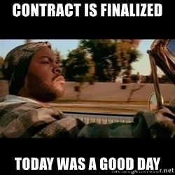 Ice Cube- Today was a Good day - Contract is finalized Today was a good day