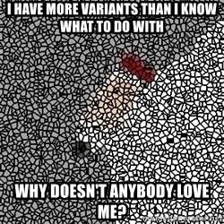 Advice Edit Button - I have more variants than I know what to do with Why doesn't anybody love me?
