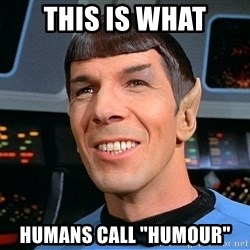 "smiling spock - This is what humans call ""humour"""