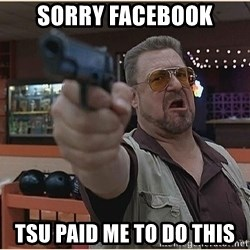 WalterGun - Sorry facebook tsu paid me to do this