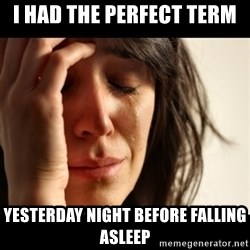 crying girl sad - I HAD THE PERFECT TERM yesterday night before falling asleep