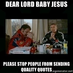 Dear lord baby jesus - Dear Lord Baby Jesus Please stop people from sending quality quotes