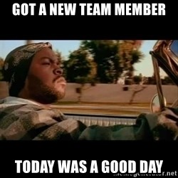 Ice Cube- Today was a Good day - Got a new team member Today was a good day
