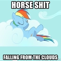 Rainbow Dash Cloud - horse shit falling from the clouds