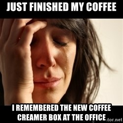 crying girl sad - JUST FINISHED MY COFFEE I remembered the new coffee creamer box at the office