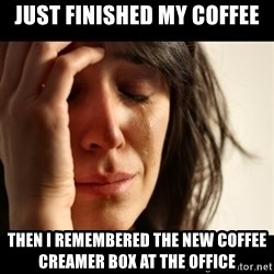 crying girl sad - JUST FINISHED MY COFFEE then I remembered the new coffee creamer box at the office