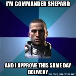 Blatant Commander Shepard - I'm Commander Shepard And I approve this same day delivery