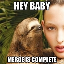 sexy sloth - HEY BABY MERGE IS COMPLETE